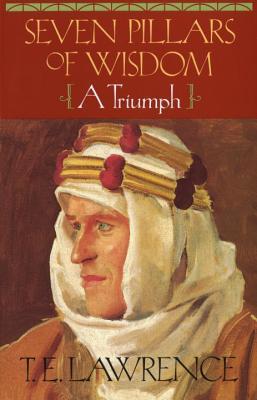 """Seven Pillars of Wisdom: A Triumph"" by T.E. Lawrence"