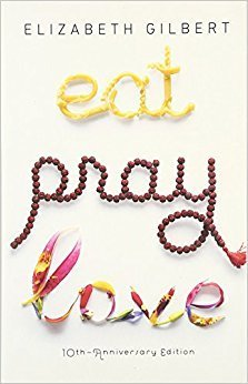"""Eat Pray Love"" by Elizabeth Gilbert"